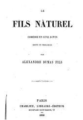 Le fils naturel: comédie en cinq actes dont un prologue