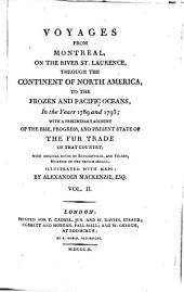 Voyages from Montreal: On the River St. Laurence, Through the Continent of North America, to the Frozen and Pacific Oceans; in the Years 1789 and 1793. With a Preliminary Account of the Rise, Progress, and Present State of the Fur Trade of that Country, Volume 2
