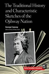 The Traditional History and Characteristic Sketches of the Ojibway Nation