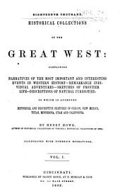 Historical Collections of the Great West: Containing Narratives of the Most Important and Interesting Events in Western History - Remarkable Individual Adventures - Sketches of Frontier Life - Descriptions of Natural Curiosities: To which is Appended Historical and Descriptive Sketches of Oregon, New Mexico, Texas, Minnesota, Utah and California