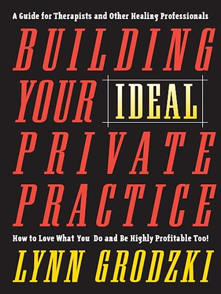Building Your Ideal Private Practice  A Guide for Therapists and Other Healing Professionals PDF
