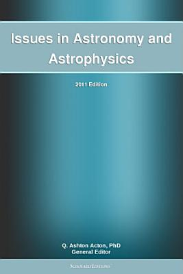 Issues in Astronomy and Astrophysics  2011 Edition PDF