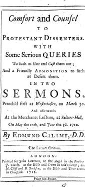 Comfort and Counsel to Protestant Dissenters: With Some Serious Queries to Such as Hate and Cast Them Out; and a Friendly Admonition to Such as Desert Them. In Two Sermons, ... By Edmund Calamy, Volume 9