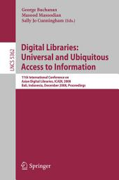 Digital Libraries: Universal and Ubiquitous Access to Information: 11th International Conference on Asian Digital Libraries, ICADL 2008, Bali, Indonesia, December 2-5, 2008, Proceedings
