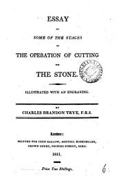 Essay on some of the stages of the operation of cutting for the stone: Volume 6