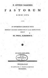 P. Ovidii Nasonis Fastorum libri sex: ad optimorum librorum fidem recensuit lectionis diversitatem et alias observationes