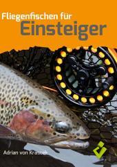 Fliegenfischen für Einsteiger: Fliegenfischen, Ausrüstung, Technik und Taktik, Werfen, Fliegen