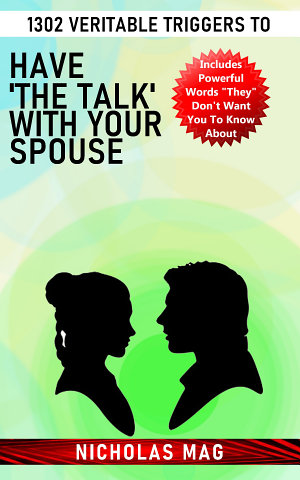 1302 Veritable Triggers to Have  the Talk  With Your Spouse