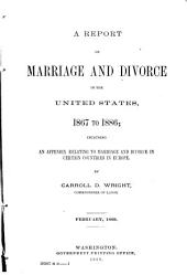 A Report on Marriage and Divorce in the United States, 1867-1886: Including an Appendix Relating to Marriage and Divorce in Certain Countries in Europe