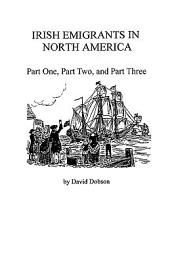 Irish Emigrants in North America: Volume 1