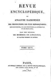 Revue encyclopédique, ou analyse raisonnée des productions les plus remarquables dans la politique, les sciences, l'industrie et les beaux-arts: recueil mensuel, Volume26