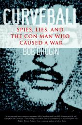 Curveball: Spies, Lies, and the Con Man Who Caused a War