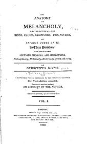 The Anatomy of Melancholy; what it Is, with All the Kinds, Causes, Symptomes, Prognostics, and Several Cures of it: In Three Partitions with Their Several Sections, Members, and Sub-sections, Philosophically, Medicinally, Historically Opened and Cut Up