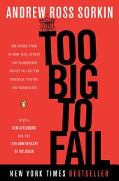 Too Big to Fail: The Inside Story of How Wall Street and Washington Fought to Save the FinancialSystem--and Themselves