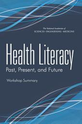 Health Literacy: Past, Present, and Future: Workshop Summary