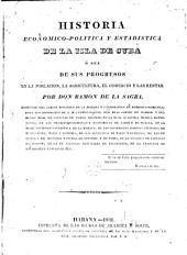 Historia economico-politica y estadistica de la isla de Cuba o sea de sus: de sus progresos en la poblacion la agricultura el comercio y las rentas