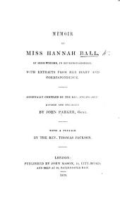 Memoirs of Miss Hannah Ball ... Extracted from her diary of thirty years experience; in which the devices of Satan are laid open, the gracious dealings of God with her soul, and his all sufficient grace, are exemplified in her useful life and happy death. By Joseph Cole