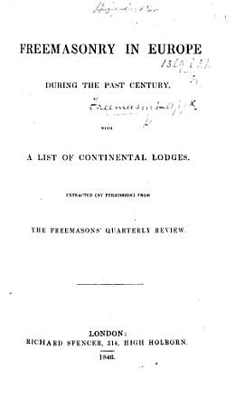 Freemasonry in Europe during the past century  With a list of Continental Lodges  Extracted     from the Freemason s Quarterly Review PDF