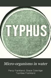Micro-organisms in Water: Their Significance, Identification and Removal, Together with an Account of the Bacteriological Methods Employed in Their Investigaion, Specially Designed for the Use of Those Connected with the Sanitary Aspects of Water-supply