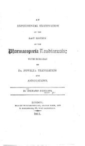An Experimental Examination of the Last Edition of the Pharmacopoeia Londinensis: With Remarks on Dr. Powell's Translation and Annotations