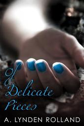 Of Delicate Pieces