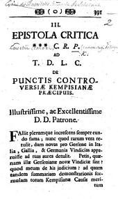 Begin. Epistola critica *** C. R. P. [i.e. Eusebii Amort, Canonici Regularis Pollingani] ad T. D. L. C. de punctis controversiæ Kempisianæ præcipuis