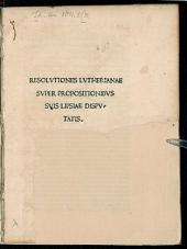 Resolutiones Lutherianae super propositionibus suis Lipsiae disputatis
