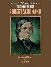 Great Piano Works -- The Mini Series: Robert Schumann