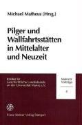 Pilger und Wallfahrtsst  tten in Mittelalter und Neuzeit PDF