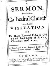 A sermon [on Matt.vi,9] preach'd in the cathedral church at the triennial visitation of ... Seth, lord bishop of Sarum: Volume 18