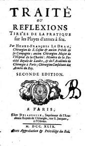Traité ou reflexions tirées de la pratique sur les playes d'armes a feu. Par Henry-François le Dran, ..