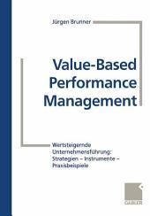 Value-Based Performance Management: Wertsteigernde Unternehmensführung: Strategien — Instrumente — Praxisbeispiele