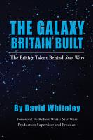 The Galaxy Britain Built   The British Talent Behind Star Wars PDF