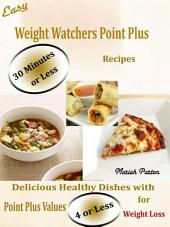 Easy Weight Watchers Point Plus 30 Minutes or Less Recipes: Delicious Healthy Dishes with Point Plus Values 4 or Less for Weight Loss
