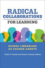 Radical Collaborations for Learning: School Librarians as Change Agents