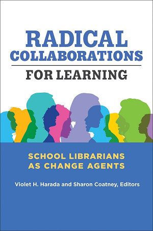 Radical Collaborations for Learning  School Librarians as Change Agents