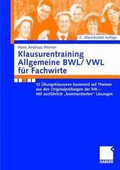 """Klausurentraining Allgemeine BWL/VWL für Fachwirte: 12 Übungsklausuren basierend auf den Themen aus den Originalprüfungen der IHK - Mit ausführlich """"kommentierten"""" Lösungshinweisen, Ausgabe 2"""