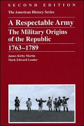 A Respectable Army: The Military Origins of the Republic, 1763 - 1789, Edition 2