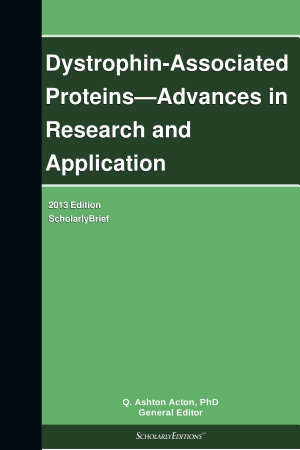 Dystrophin Associated Proteins   Advances in Research and Application  2013 Edition PDF