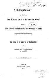 Rechtsgutachten in sachen des herrn Louis Favre in Genf gegen die Gotthardeisenbahn-gesellschaft wegen Sicherheitsleistung: Ein Beitrag zu der Lehre von der Kautionspflicht