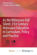 As the Witnesses Fall Silent  21st Century Holocaust Education in Curriculum  Policy and Practice PDF