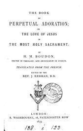 The book of perpetual adoration; or, The love of Jesus in the most holy sacrament, tr., ed. by J. Redman