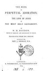 The Book Of Perpetual Adoration Or The Love Of Jesus In The Most Holy Sacrament Tr Ed By J Redman Book PDF