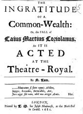 The Ingratitude of a Common-wealth : Or the Fall of Caius Martius Coriolanus, Acted at the Theatre Royal