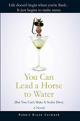You Can Lead a Horse to Water  But You Can t Make It Scuba Dive