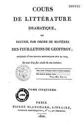 Cours de littérature dramatique, ou Recueil par ordre de matières des feuilletons de Geoffroy, précédé d'une notice historique sur sa vie et ses ouvrages