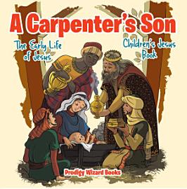 A Carpenter   S Son  The Early Life Of Jesus   Children   S Jesus Book