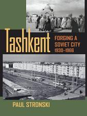 Tashkent: Forging a Soviet City, 1930–1966