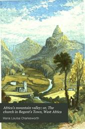 Africa's Mountain Valley; Or, The Church in Regent's Town, West Africa