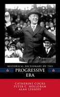 Historical Dictionary of the Progressive Era PDF
